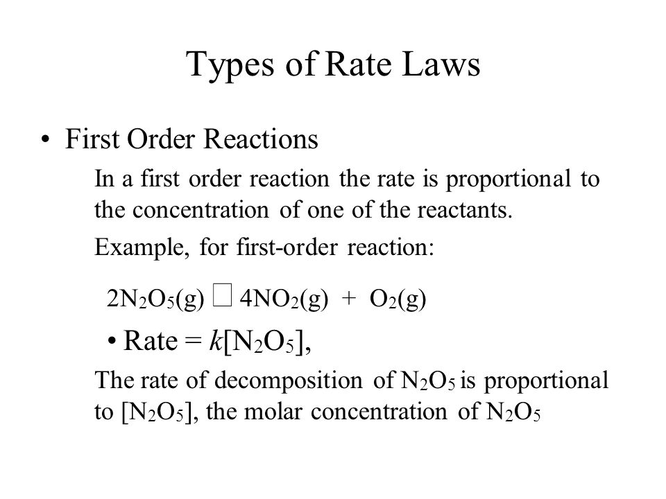 Types of Rate Laws First Order Reactions Rate = k[N2O5],